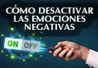 Cómo desactivar las emociones negativas