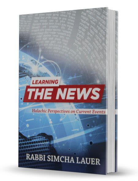 Learning the News - Halachic Perspectives on Current Events