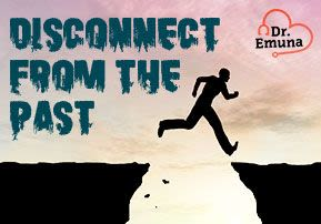 Dr. Emuna: Disconnect from the Past