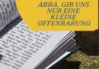 Abba, gib uns eine kleine Offenbarung