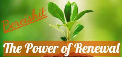 Bereishit - The Power of Renewal