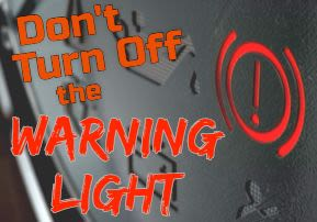 Don't Turn Off the Warning Light
