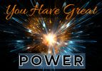 You Have Great Power!
