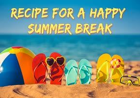 Recipe for a Happy Summer Break