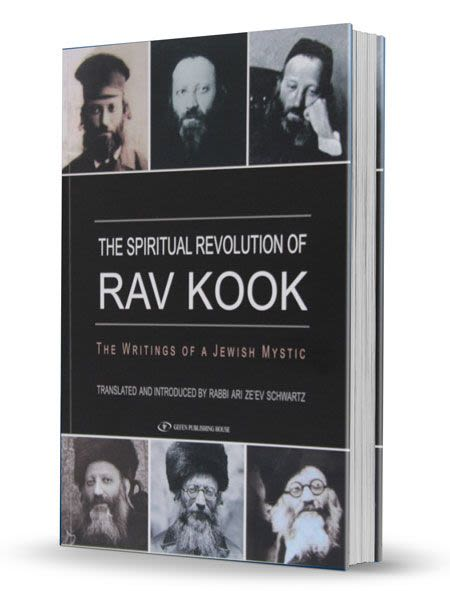 The Spiritual Revolution of Rav Kook - The Writings of a Jewish Mystic