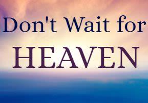 Don't Wait for Heaven