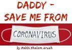 Daddy - Save Me from Coronavirus!
