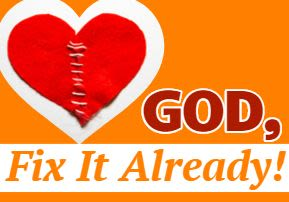 God, Fix It Already!