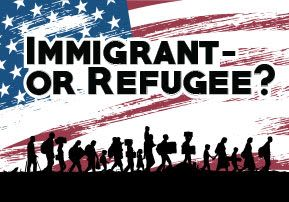 Immigrant - or Refugee?