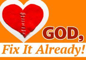 God, Fix it Already! – Part 2