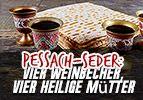 Pessach-Seder: Vier Weinbecher, Vier Heilige Mütte