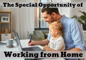 The Special Opportunity of Working from Home