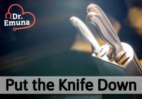 Dr. Emuna: Put the Knife Down