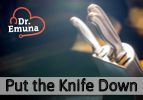 Dr. Emuna: Put the Knife Down