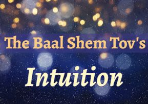 Pinchas: The Baal Shem Tov's Intuition