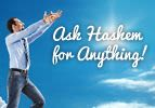 In Personal Prayer Ask Hashem for Anything!