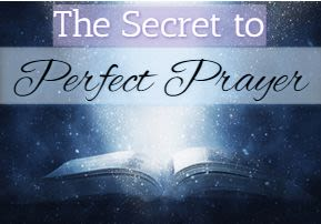 The Secret to Perfect Prayer - A New Light