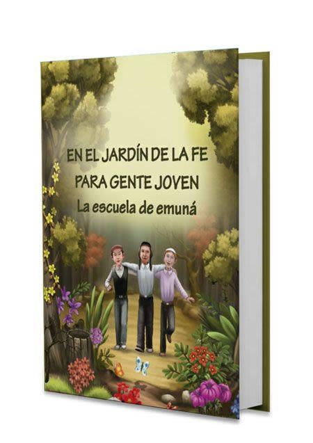En el Jardín de la Fe para Gente Joven - La Escuela de Emuná - EN ESPAÑOL