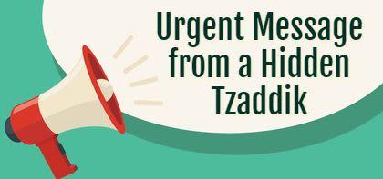 Urgent Message from a Hidden Tzaddik