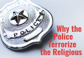 Why the Police Terrorize the Religious