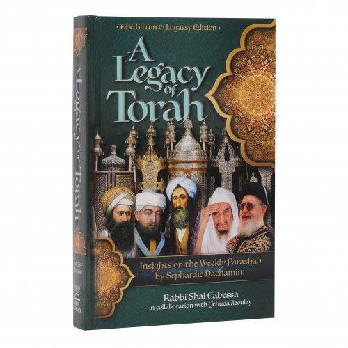 A Legacy of Torah:Insights on the Weekly Parsha by Sephardic Chachamim