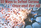 The 10 Ways to Defeat Corona Once and for All