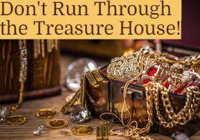 Don't Run Through the Treasure House!