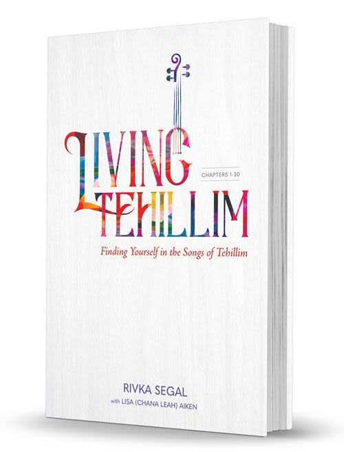 Living Tehillim - Finding Yourself in the Songs of Tehillim