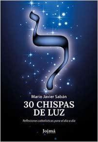 30 Chispas de Luz: Reflexiones cabalísticas para el día a día