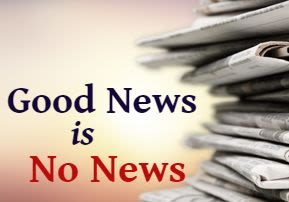 Good News Is No News