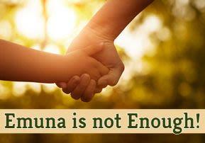 Emuna isn't Enough