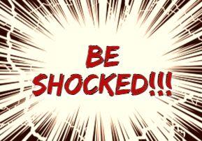 BE SHOCKED!!!