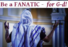 Be a Fanatic – for G-d